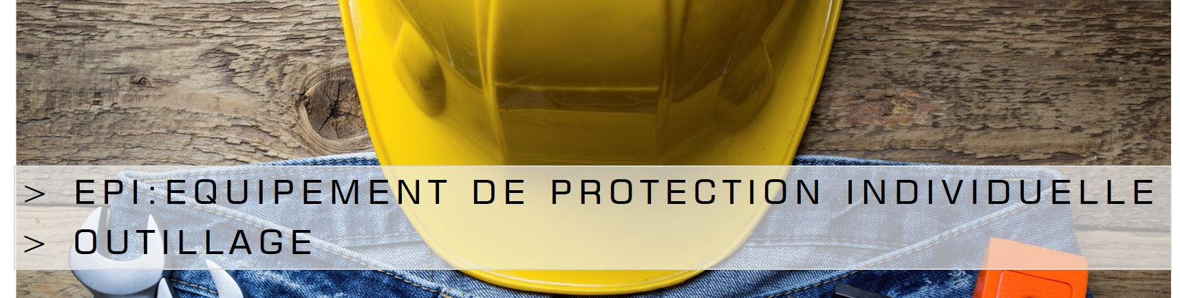 EPI : Equipement de protection individuelle et outillage